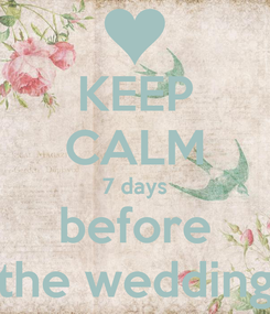 Poster: KEEP CALM 7 days before the wedding