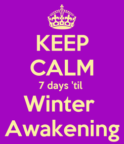 Poster: KEEP CALM 7 days 'til  Winter  Awakening