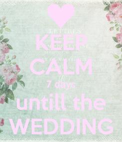 Poster: KEEP CALM 7 days untill the WEDDING