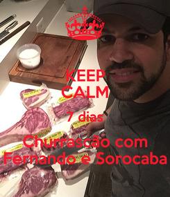 Poster: KEEP CALM 7 dias Churrascão com Fernando e Sorocaba