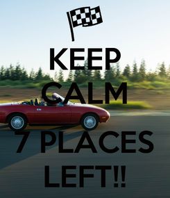 Poster: KEEP CALM  7 PLACES LEFT!!