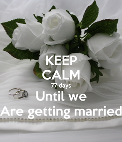 Poster: KEEP CALM 77 days Until we Are getting married