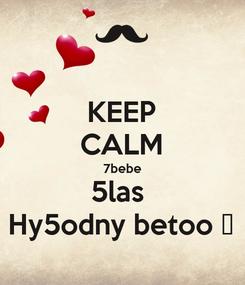 Poster: KEEP CALM 7bebe 5las  Hy5odny betoo ❤