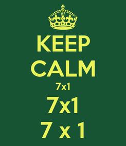 Poster: KEEP CALM 7x1 7x1 7 x 1