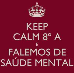 Poster: KEEP CALM 8º A E FALEMOS DE SAÚDE MENTAL
