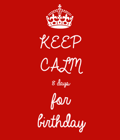 Poster: KEEP CALM 8 days for  birthday