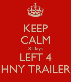 Poster: KEEP CALM 8 Days LEFT 4 HNY TRAILER