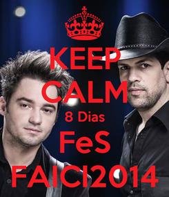 Poster: KEEP CALM 8 Dias FeS FAICI2014