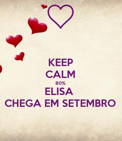 Poster: KEEP CALM 80% ELISA  CHEGA EM SETEMBRO