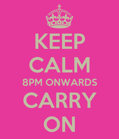 Poster: KEEP CALM 8PM ONWARDS CARRY ON