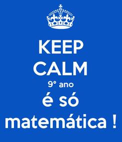 Poster: KEEP CALM 9° ano é só matemática !