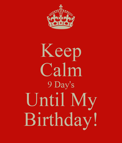 Poster: Keep Calm 9 Day's Until My Birthday!