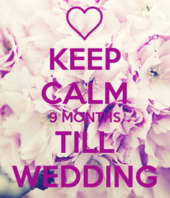 Poster: KEEP CALM 9 MONTHS TILL WEDDING