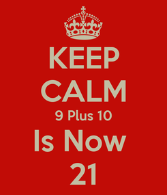 Poster: KEEP CALM 9 Plus 10 Is Now  21