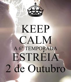 Poster: KEEP CALM A 6° TEMPORADA ESTRÉIA 2 de Outubro