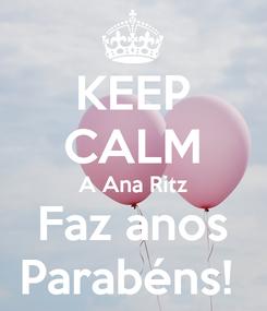 Poster: KEEP CALM A Ana Ritz Faz anos Parabéns!