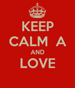 Poster: KEEP CALM  A AND LOVE