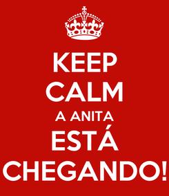 Poster: KEEP CALM A ANITA ESTÁ CHEGANDO!
