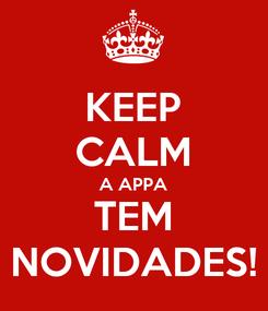 Poster: KEEP CALM A APPA TEM NOVIDADES!