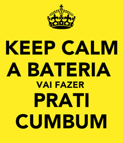 Poster: KEEP CALM A BATERIA  VAI FAZER  PRATI CUMBUM