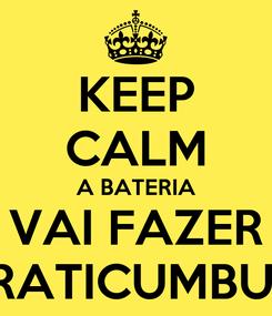 Poster: KEEP CALM A BATERIA VAI FAZER PRATICUMBUM