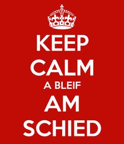 Poster: KEEP CALM A BLEIF AM SCHIED