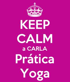 Poster: KEEP CALM a CARLA Prática Yoga