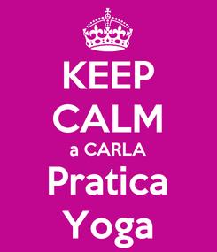 Poster: KEEP CALM a CARLA Pratica Yoga