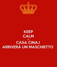 Poster: KEEP CALM A CASA CINAJ  ARRIVERÀ UN MASCHIETTO