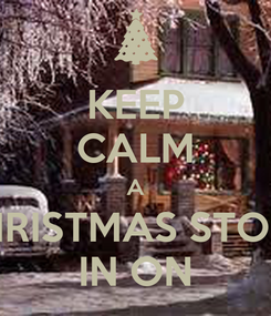Poster: KEEP CALM A CHRISTMAS STORY IN ON