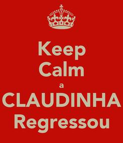 Poster: Keep Calm a CLAUDINHA Regressou