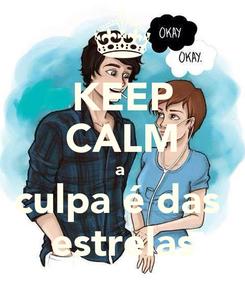 Poster: KEEP CALM a  culpa é das  estrelas