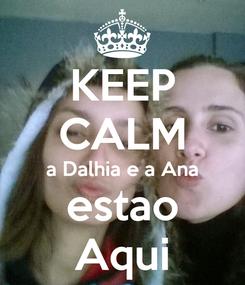 Poster: KEEP CALM a Dalhia e a Ana estao Aqui