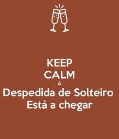 Poster: KEEP CALM A Despedida de Solteiro  Está a chegar