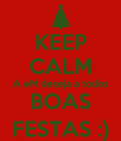 Poster: KEEP CALM A eM deseja a todos BOAS FESTAS :)