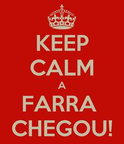 Poster: KEEP CALM A FARRA  CHEGOU!