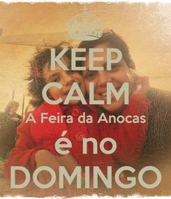 Poster: KEEP CALM A Feira da Anocas é no DOMINGO