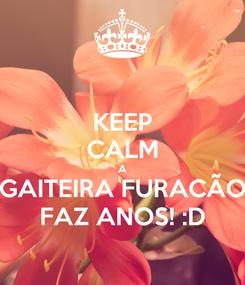 Poster: KEEP CALM A GAITEIRA FURACÃO FAZ ANOS! :D