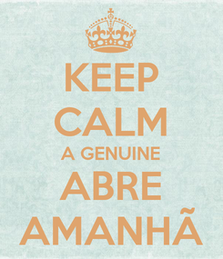 Poster: KEEP CALM A GENUINE ABRE AMANHÃ