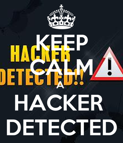 Poster: KEEP CALM A  HACKER  DETECTED