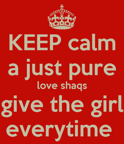 Poster: KEEP calm a just pure love shaqs give the girl everytime