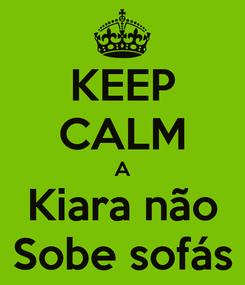 Poster: KEEP CALM A Kiara não Sobe sofás