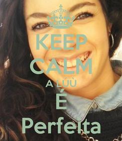 Poster: KEEP CALM A LÚÙ É Perfeita