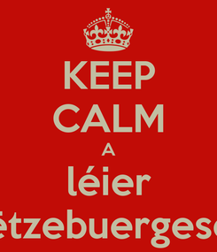Poster: KEEP CALM A léier Lëtzebuergesch