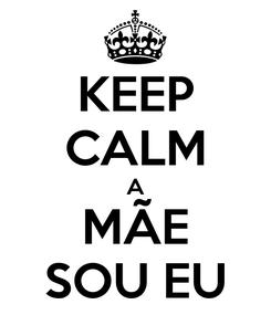 Poster: KEEP CALM A MÃE SOU EU