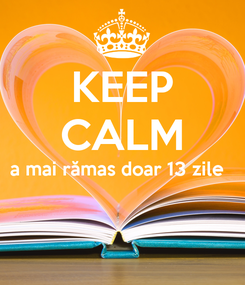 Poster: KEEP CALM a mai rămas doar 13 zile