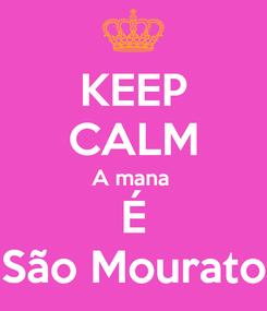 Poster: KEEP CALM A mana  É São Mourato