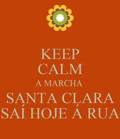 Poster: KEEP CALM A MARCHA  SANTA CLARA SAÍ HOJE Á RUA