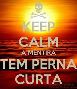 Poster: KEEP CALM A MENTIRA TEM PERNA CURTA