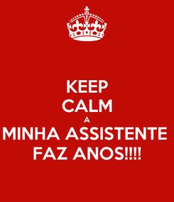 Poster: KEEP CALM A MINHA ASSISTENTE  FAZ ANOS!!!!